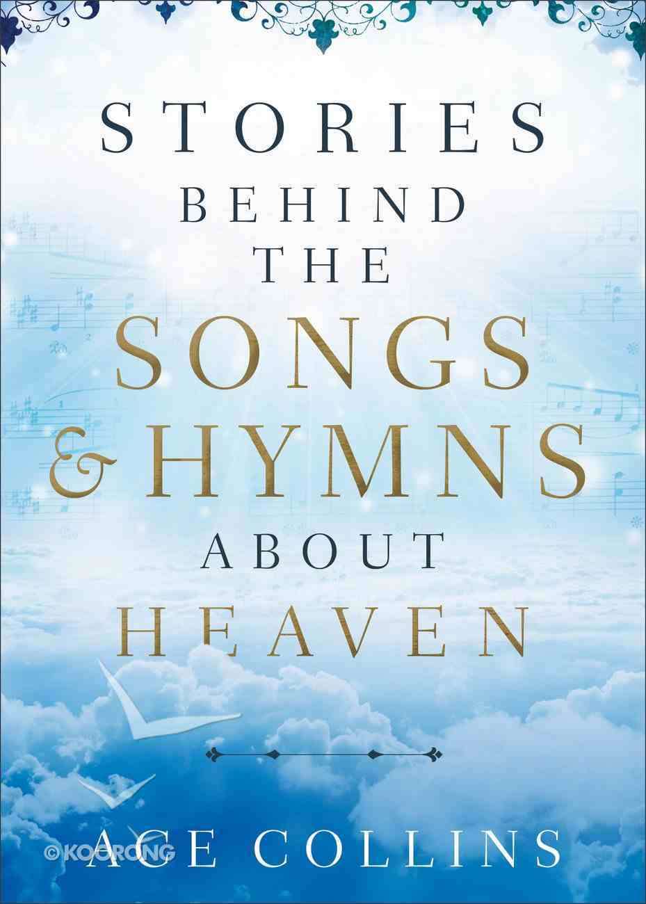 Stories Behind the Songs and Hymns About Heaven Hardback
