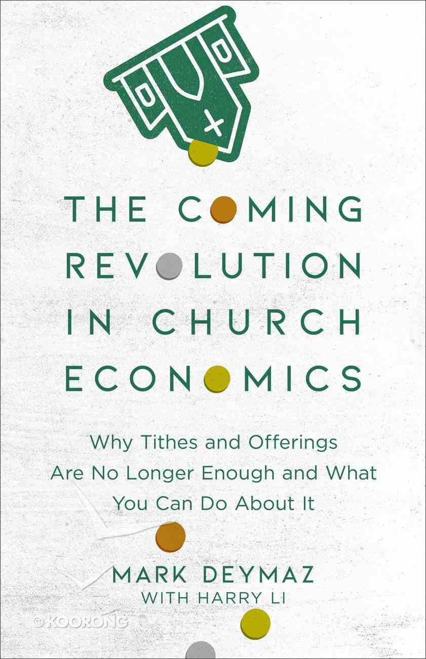 The Coming Revolution in Church Economics: Why Tithes and Offerings Are No Longer Enough, and What You Can Do About It Paperback