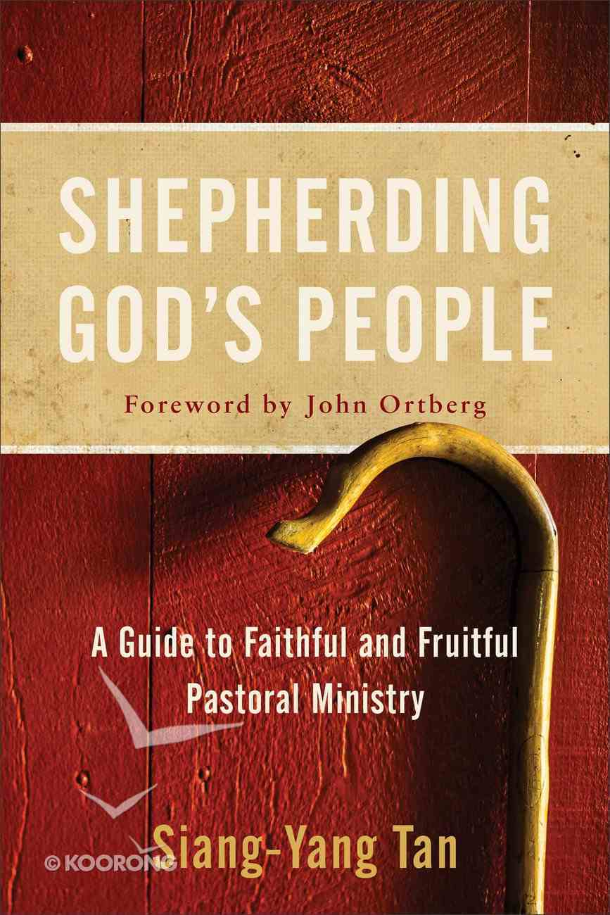 Shepherding God's People: A Guide to Faithful and Fruitful Pastoral Ministry Paperback