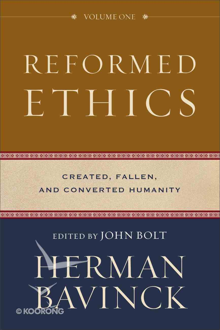 Reformed Ethics: Created, Fallen, and Converted Humanity (Vol 1) Hardback