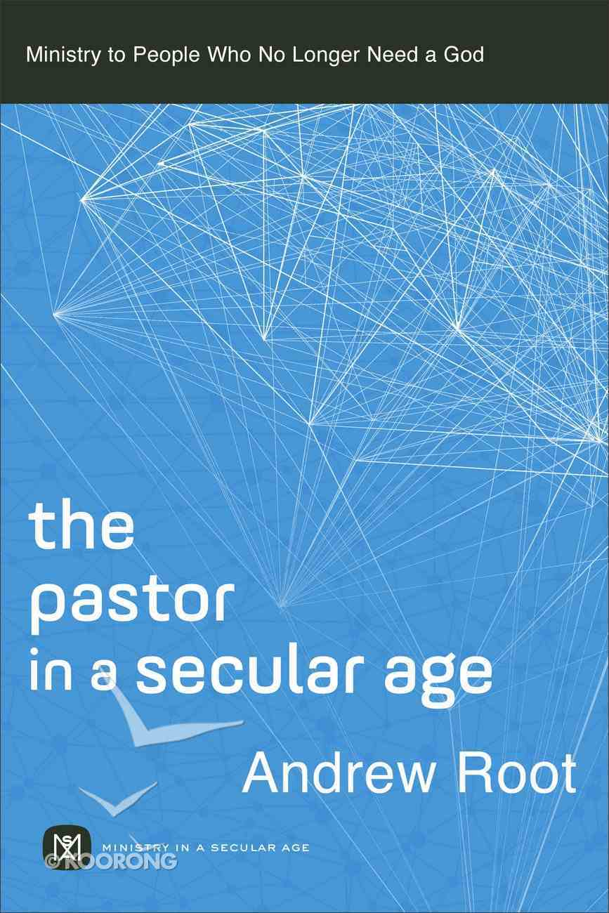 The Pastor in a Secular Age: Ministry to People Who No Longer Need a God Paperback