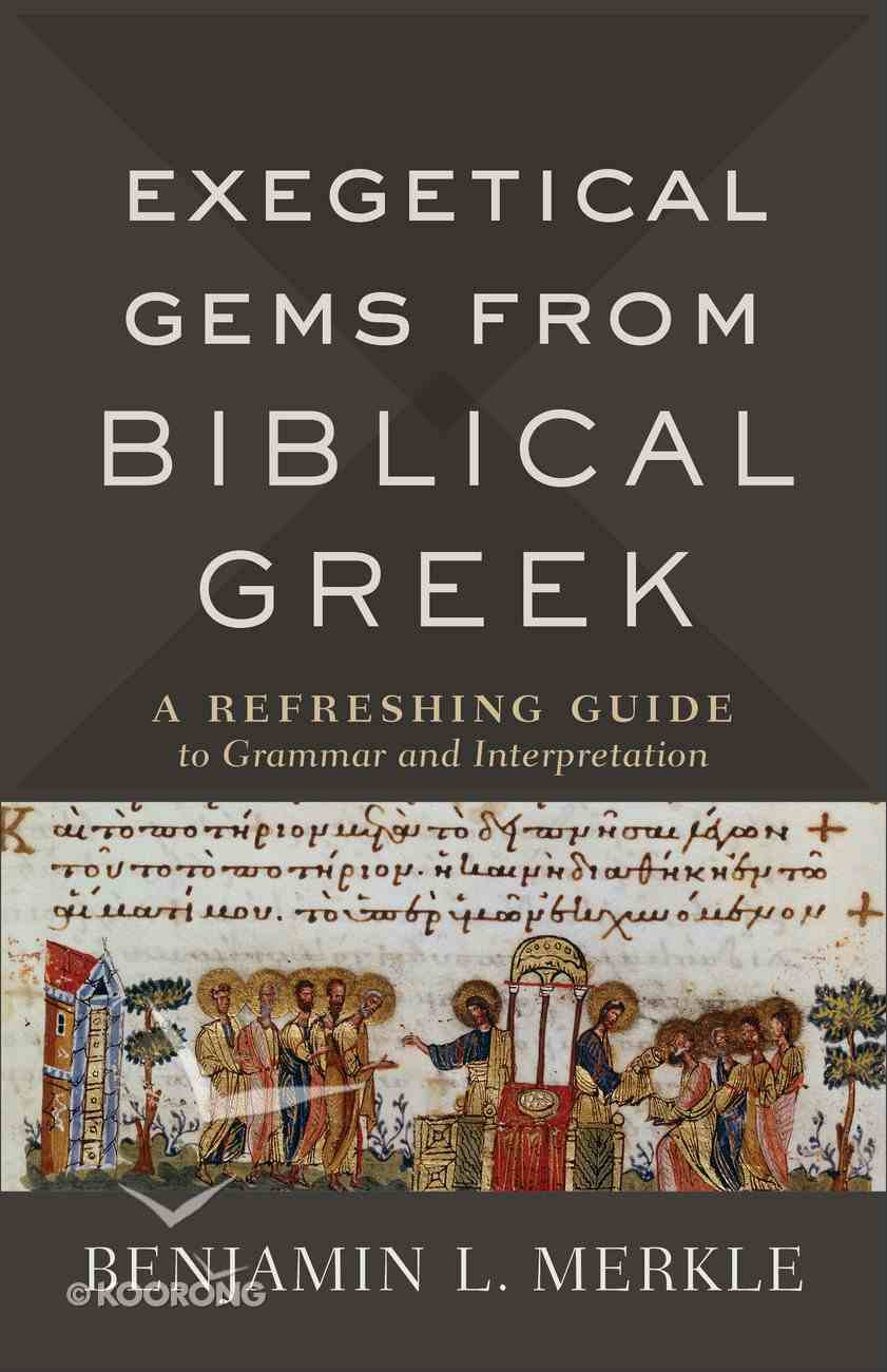 Exegetical Gems From Biblical Greek: A Refreshing Guide to Grammar and Interpretation Paperback