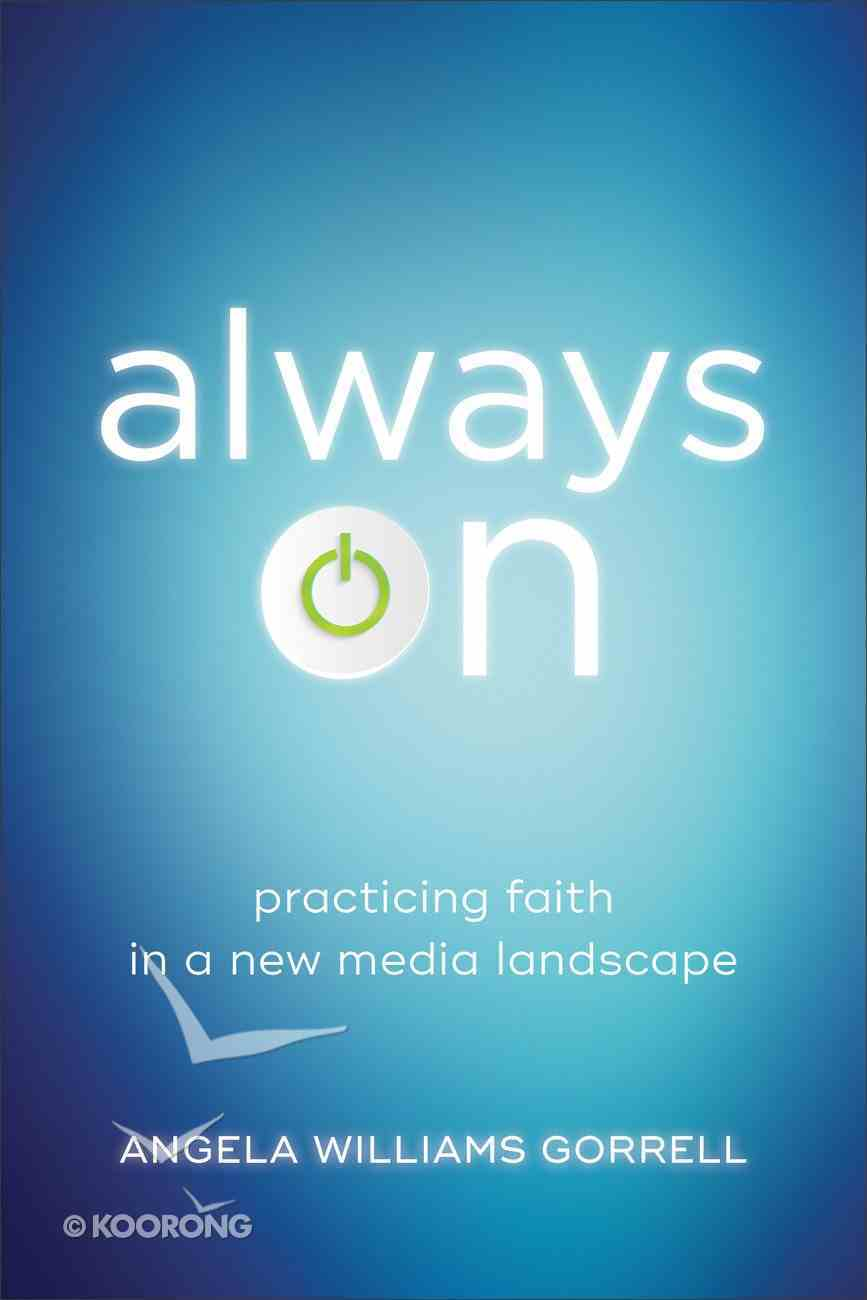 Always on: Practicing Faith in a New Media Landscape Paperback