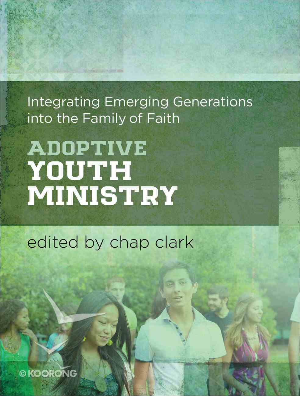 Adoptive Youth Ministry: Integrating Emerging Generations Into the Family of Faith Paperback