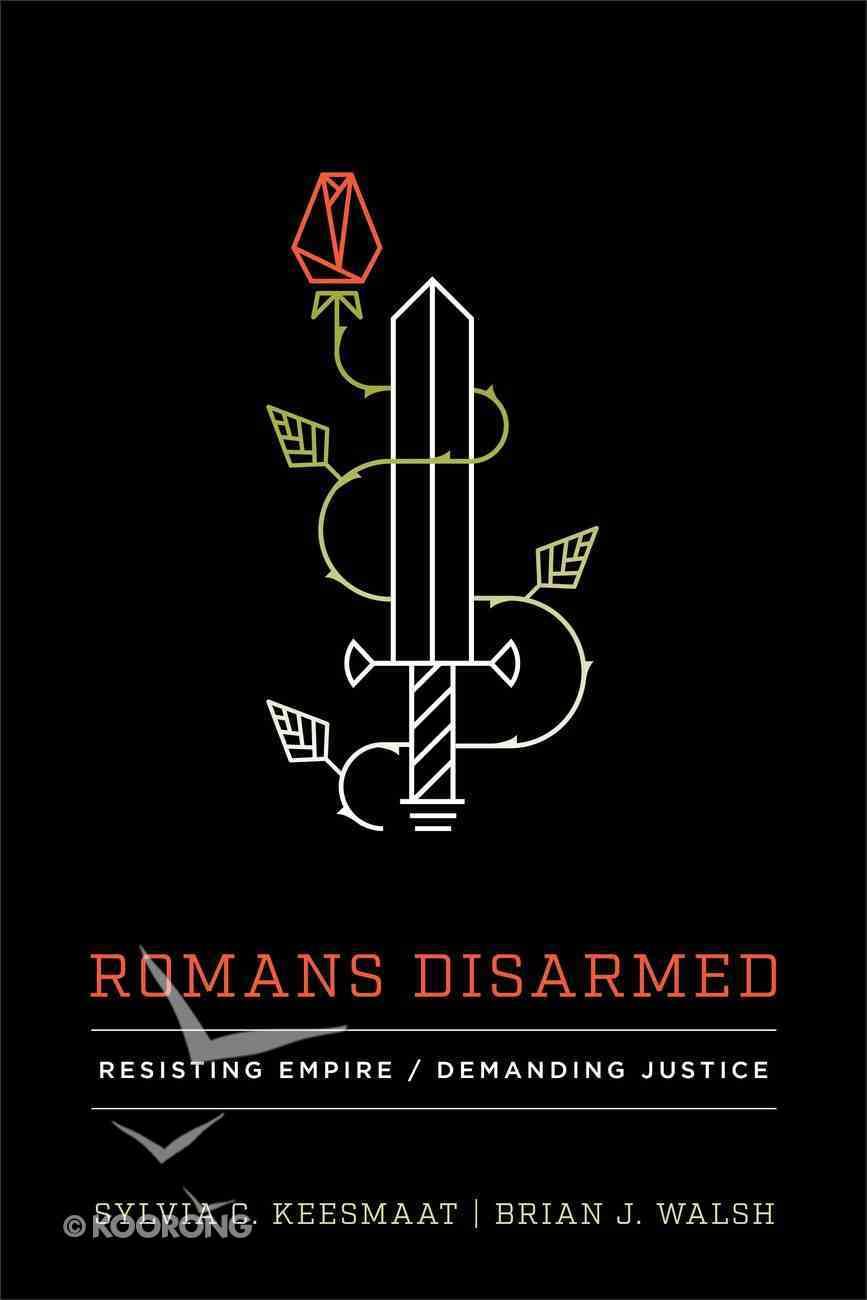 Romans Disarmed: Resisting Empire, Demanding Justice Paperback