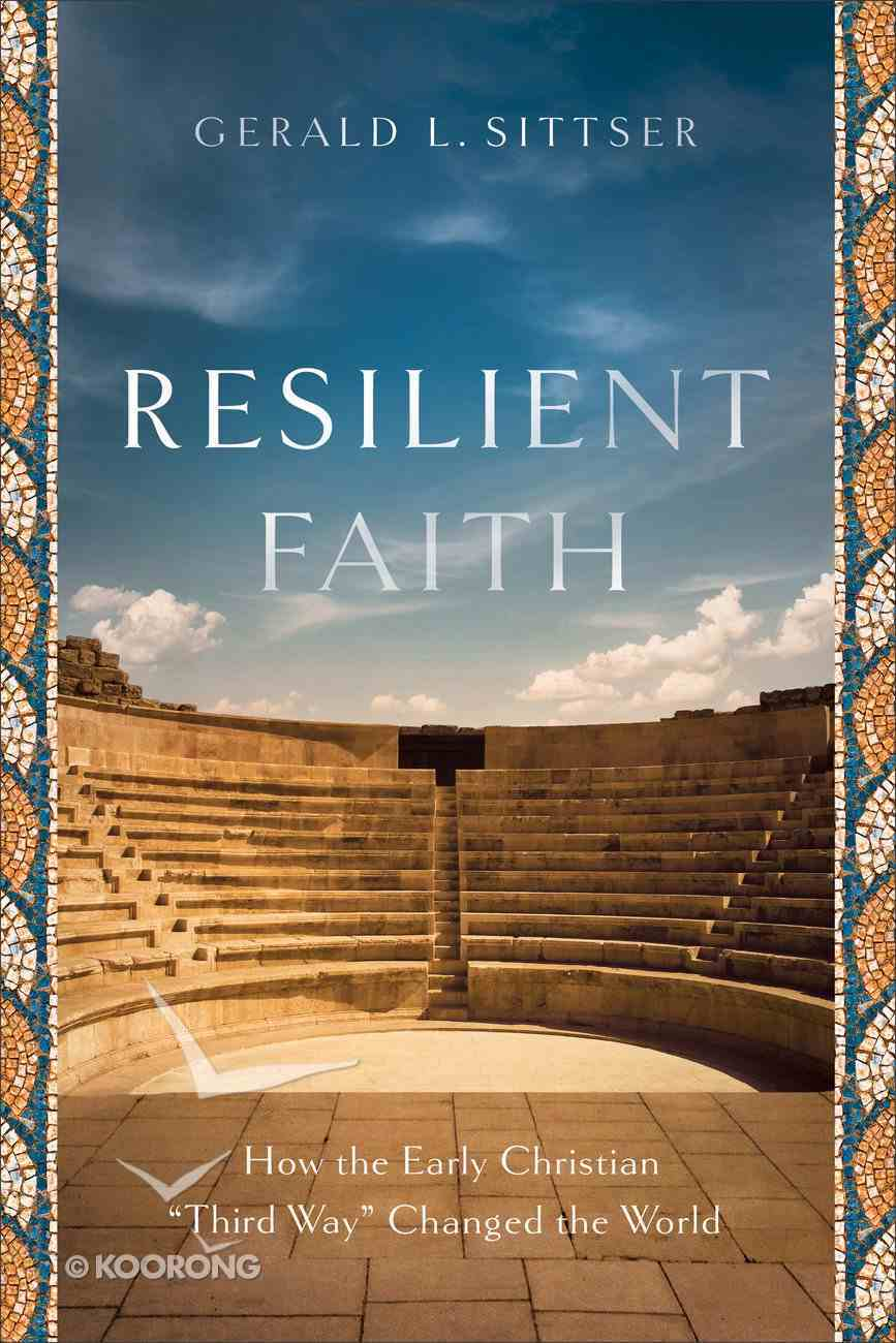 """Resilient Faith: How the Early Christian """"Third Way"""" Changed the World Paperback"""
