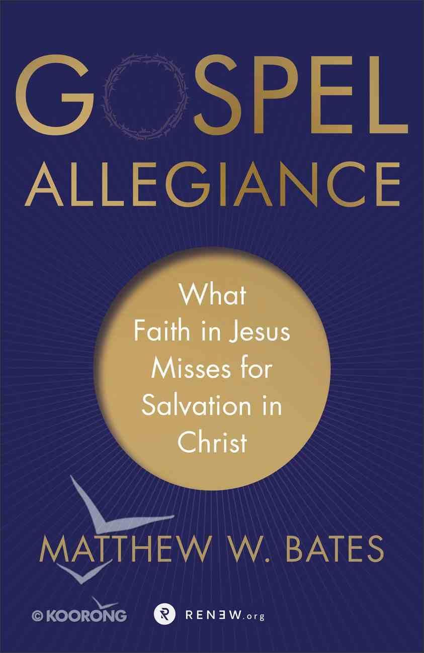 Gospel Allegiance: What Faith in Jesus Misses For Salvation in Christ Paperback