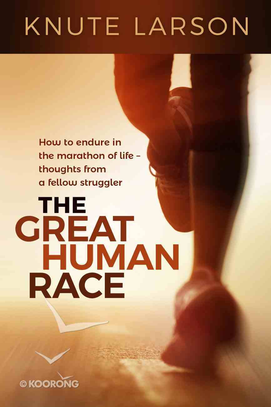 The Great Human Race: How to Endure in the Marathon of Life Paperback