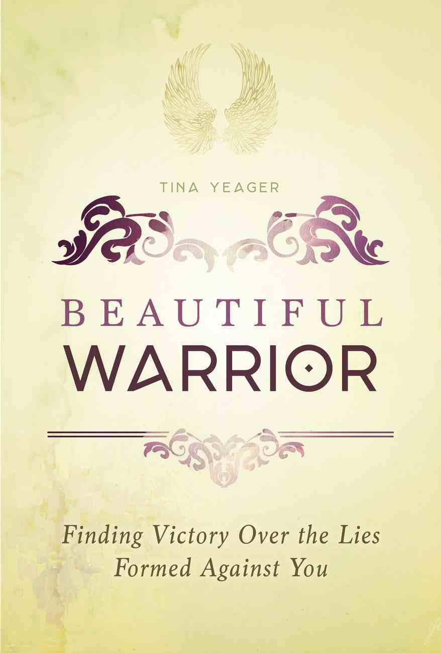 Beautiful Warrior: Finding Victory Over the Lies Formed Against You Paperback