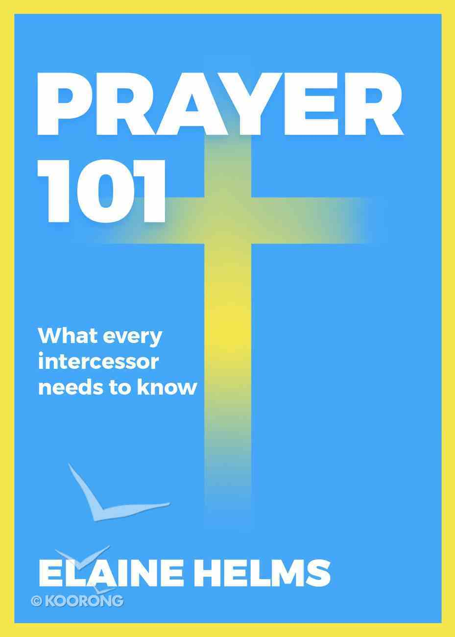 Prayer 101: What Every Intercessor Needs to Know Paperback