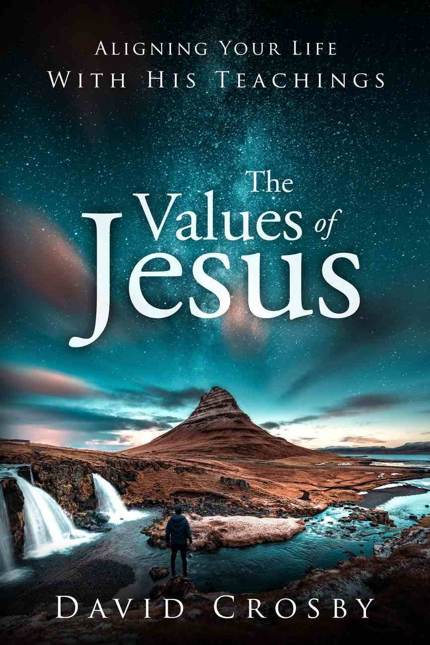 The Values of Jesus: Aligning Your Life With His Teachings Paperback
