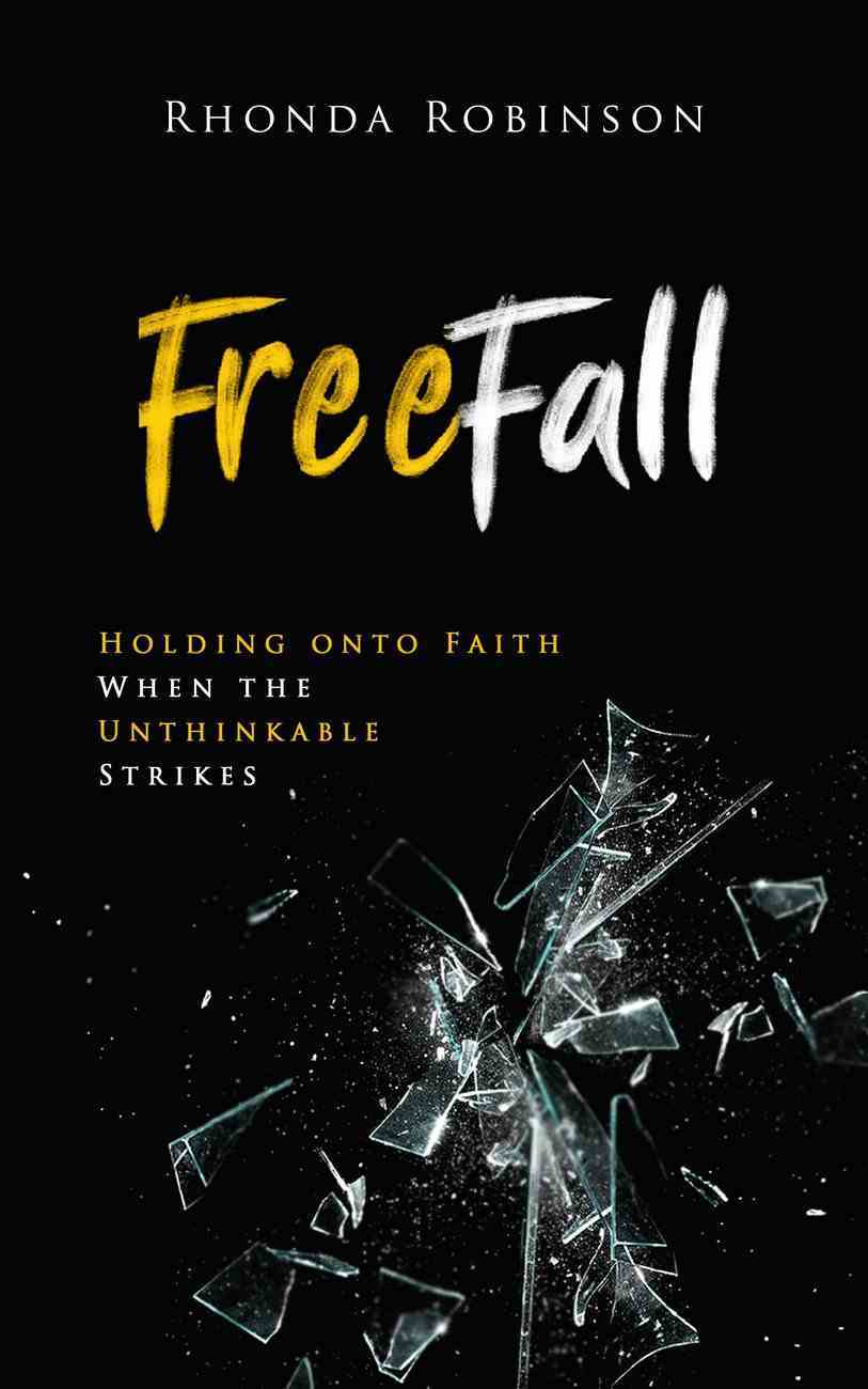 Freefall: Holding Onto Faith When the Unthinkable Strikes Paperback
