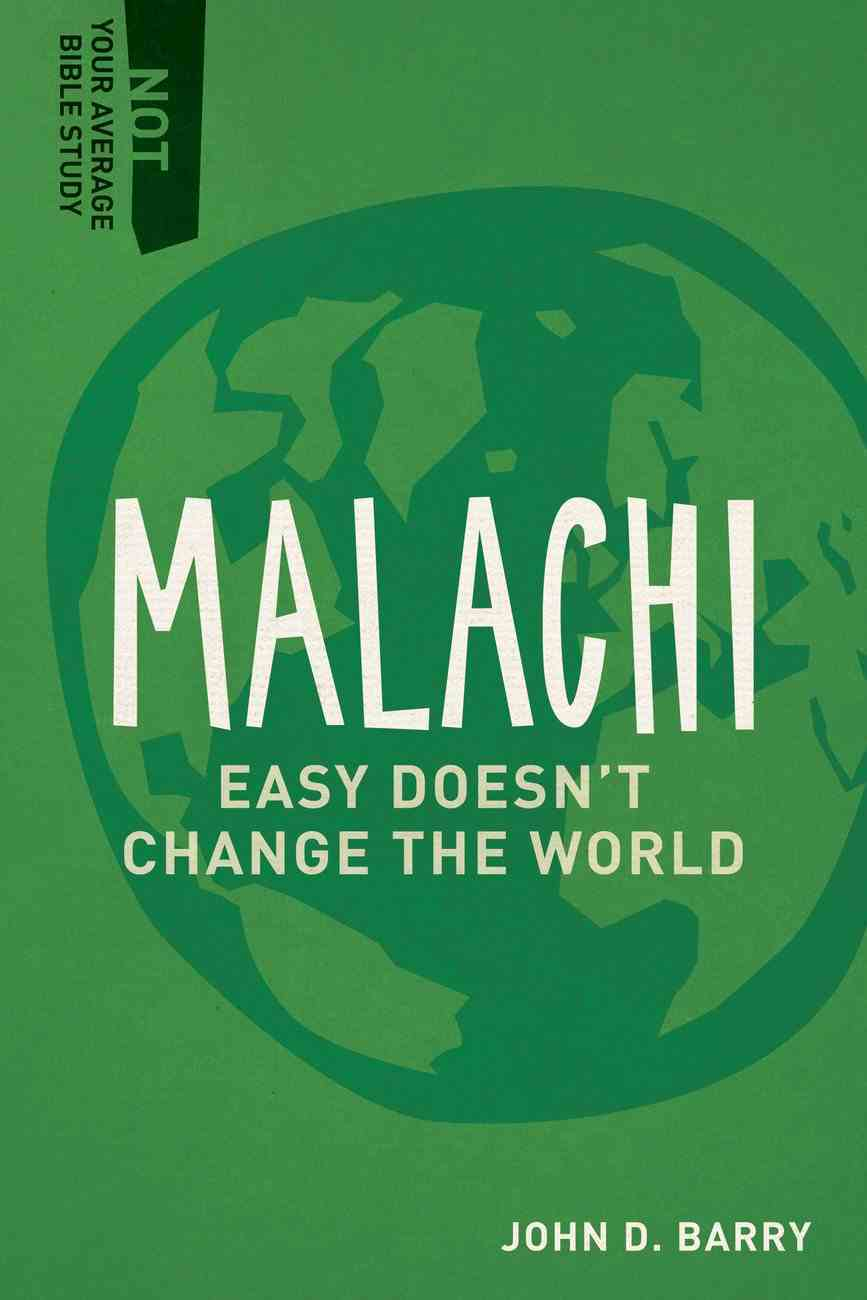 Malachi - Easy Doesn't Change the World (Not Your Average Bible Study Series) Paperback