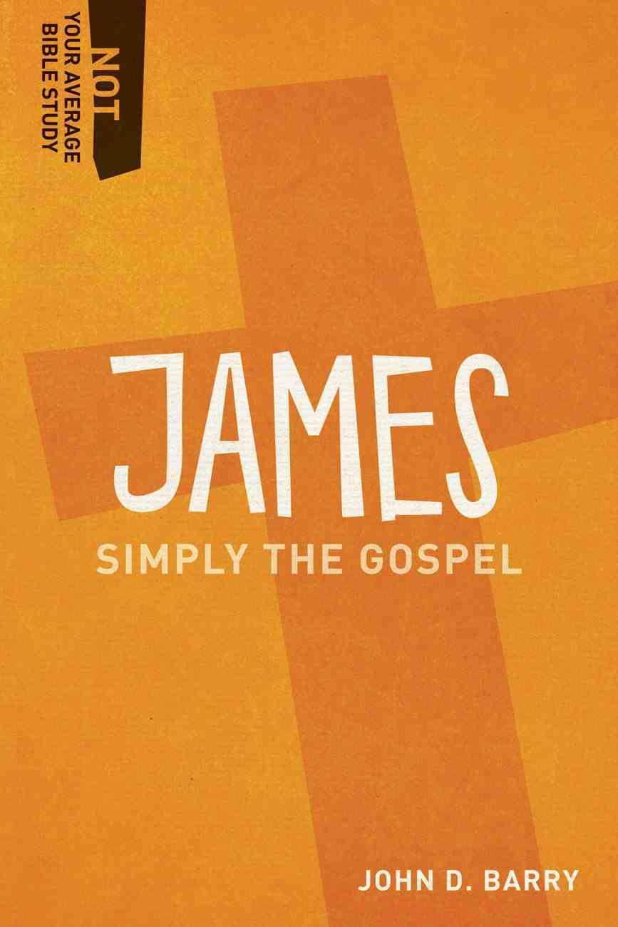 James - Simply the Gospel (Not Your Average Bible Study Series) Paperback