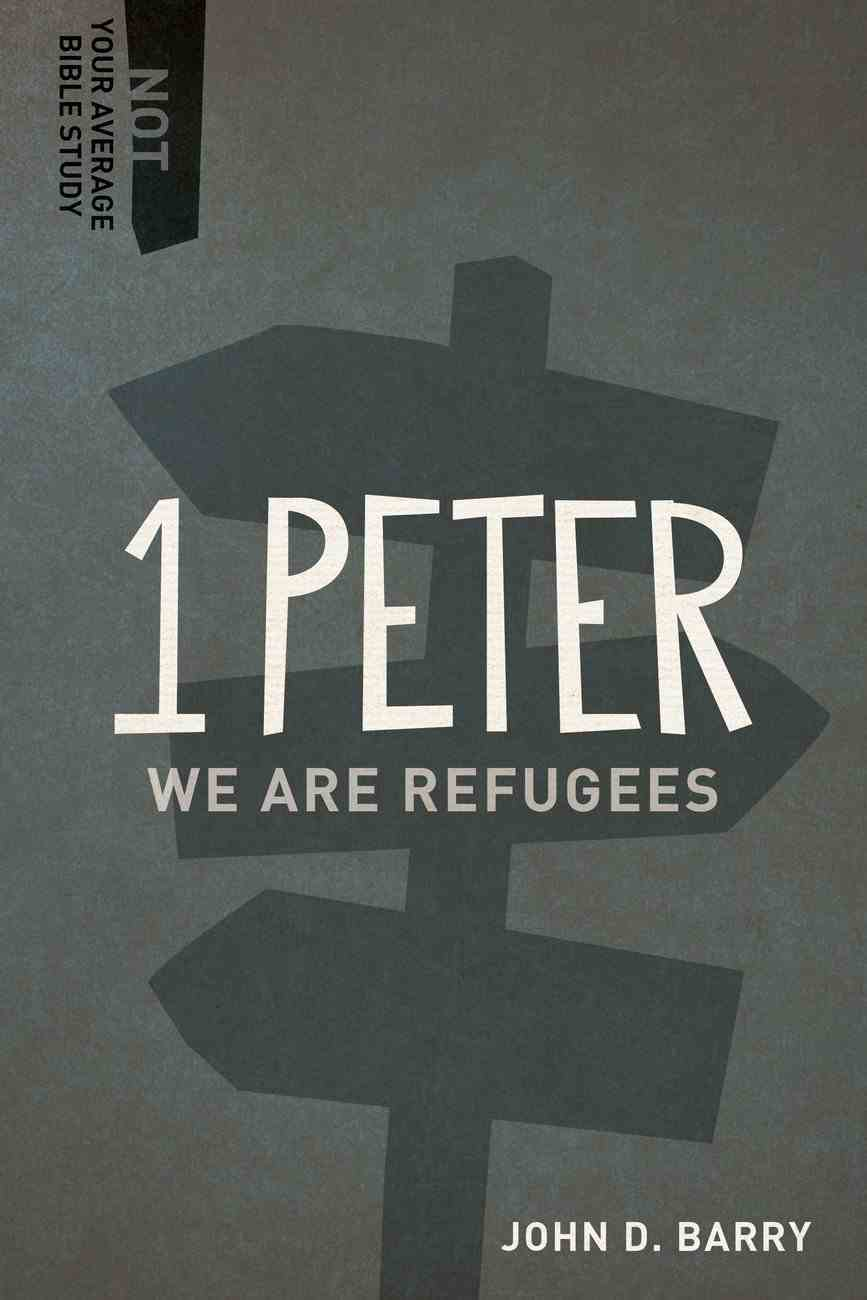 1 Peter - We Are Refugees (Not Your Average Bible Study Series) Paperback