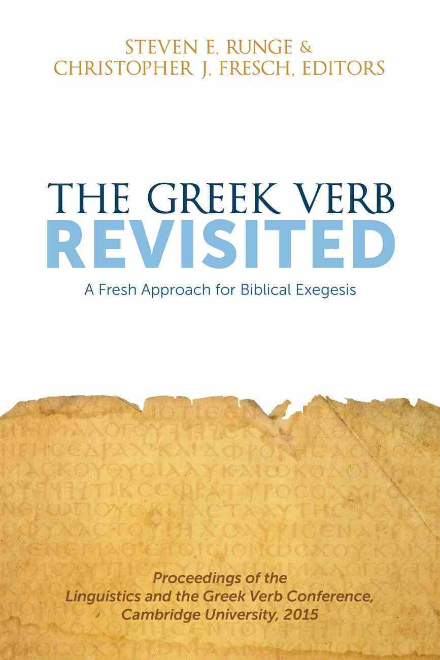 The Greek Verb Revisited: A Fresh Approach For Biblical Exegesis Paperback