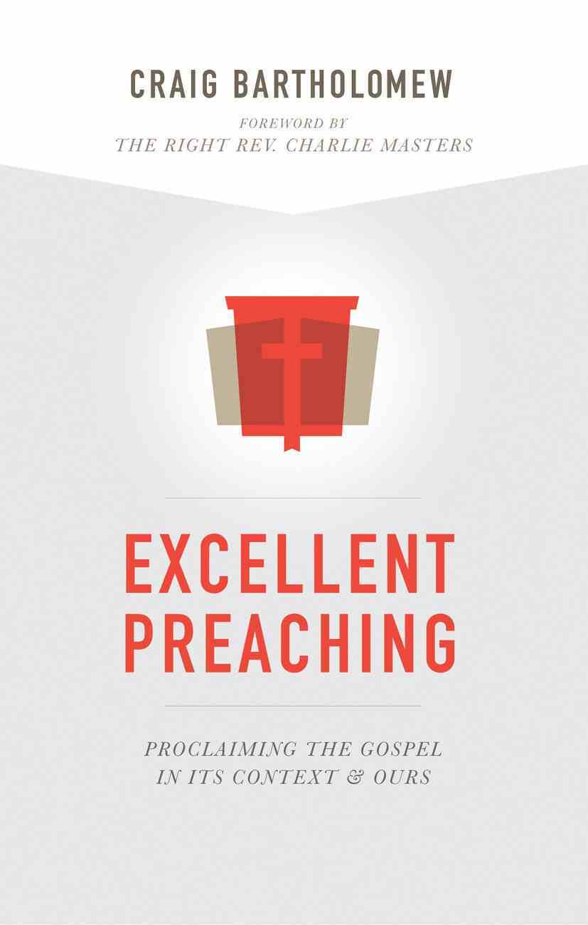 Excellent Preaching: Proclaiming the Gospel in Its Context and Ours Paperback