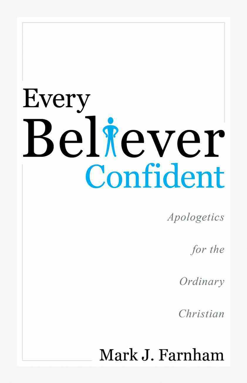 Every Believer Confident: Apologetics For the Ordinary Christian Paperback