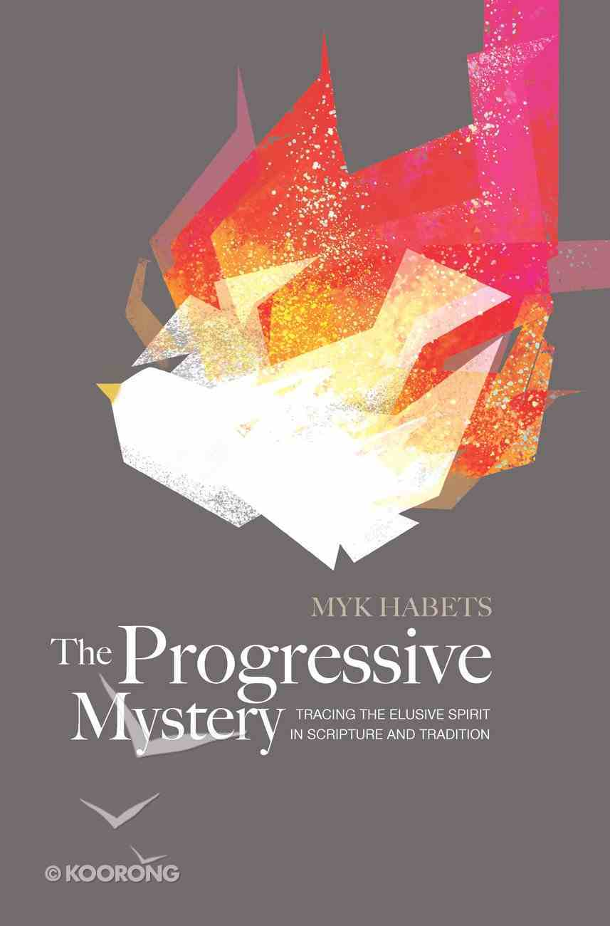 The Progressive Mystery: Tracing the Elusive Spirit in Scripture and Tradition Paperback