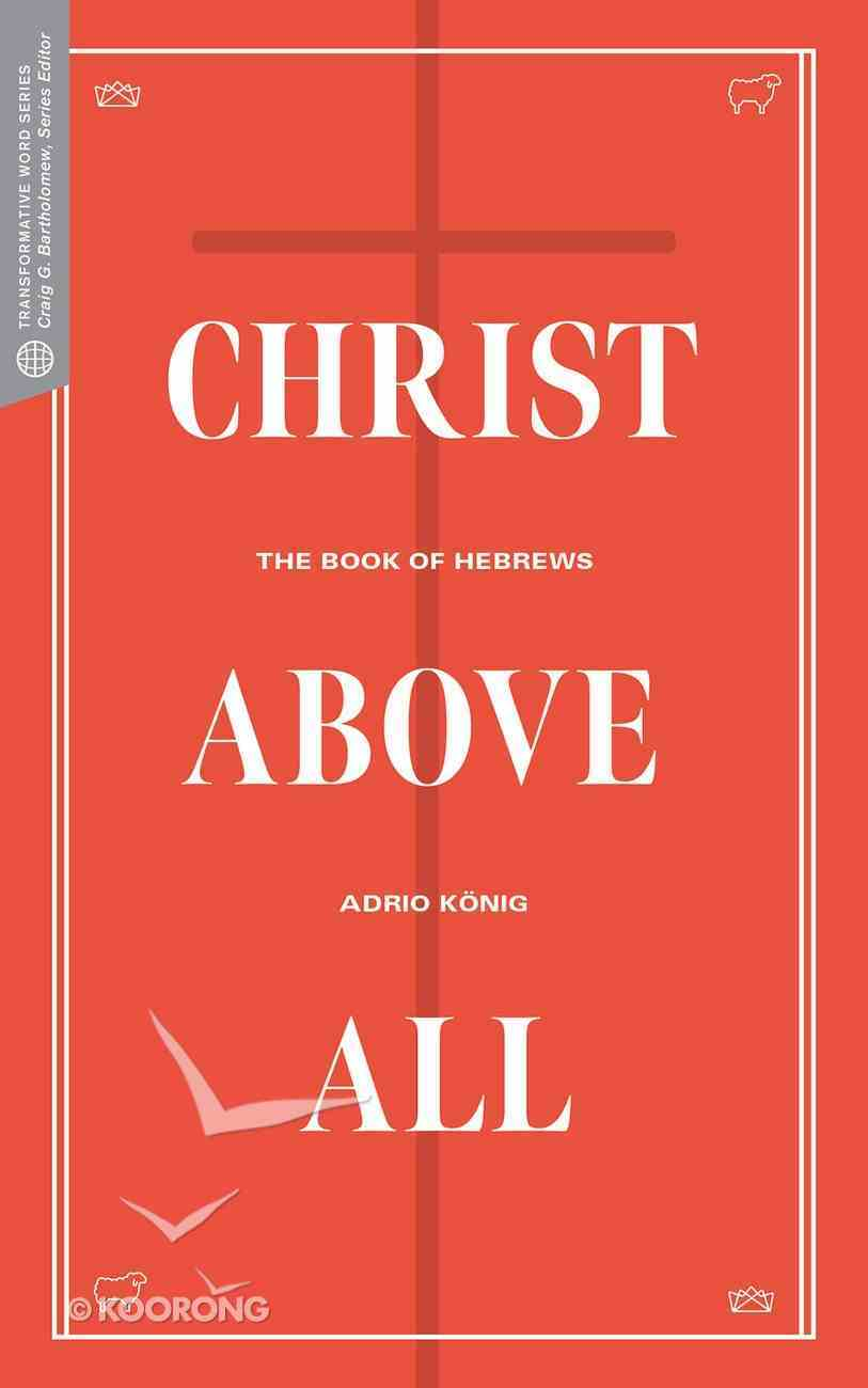 Christ Above All: The Book of Hebrews (Transformative Word Series) Paperback