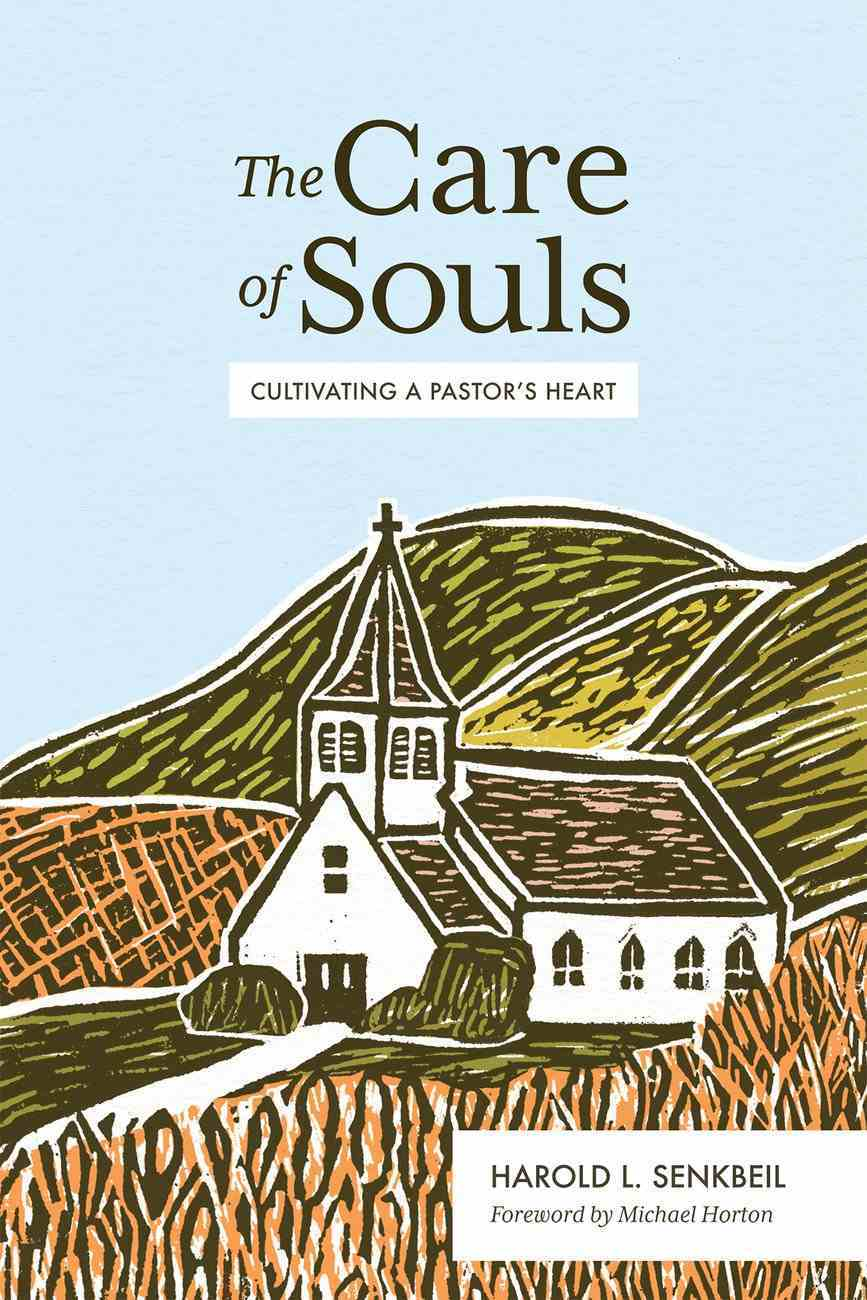 The Care of Souls: Cultivating a Pastor's Heart Hardback