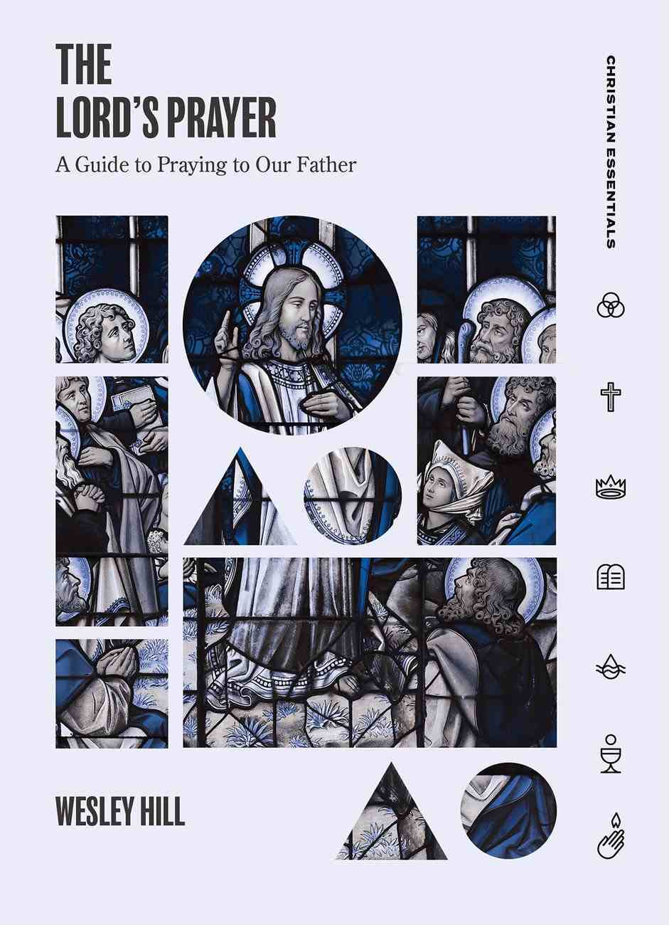 Lord's Prayer, The: A Guide to Praying to Our Father (Christian Essentials Series) Hardback