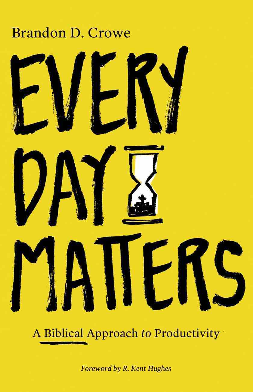 Every Day Matters: A Biblical Approach to Productivity Paperback