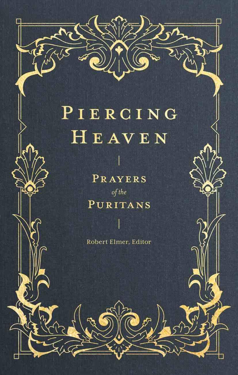Piercing Heaven: Prayers of the Puritans Hardback