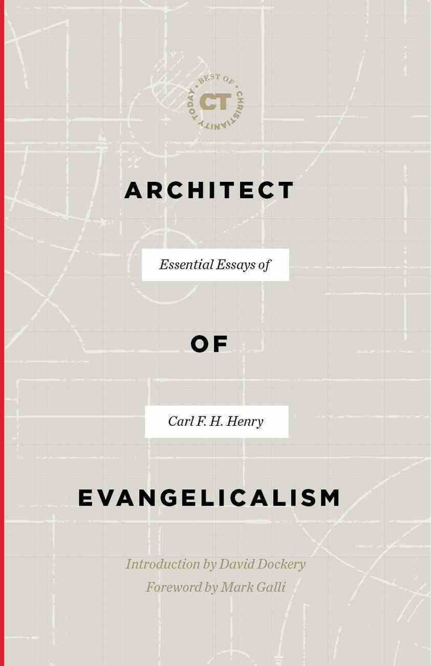 Architect of Evangelicalism: Essential Essays of Carl F. H. Henry (Best Of Christianity Today Series) Paperback