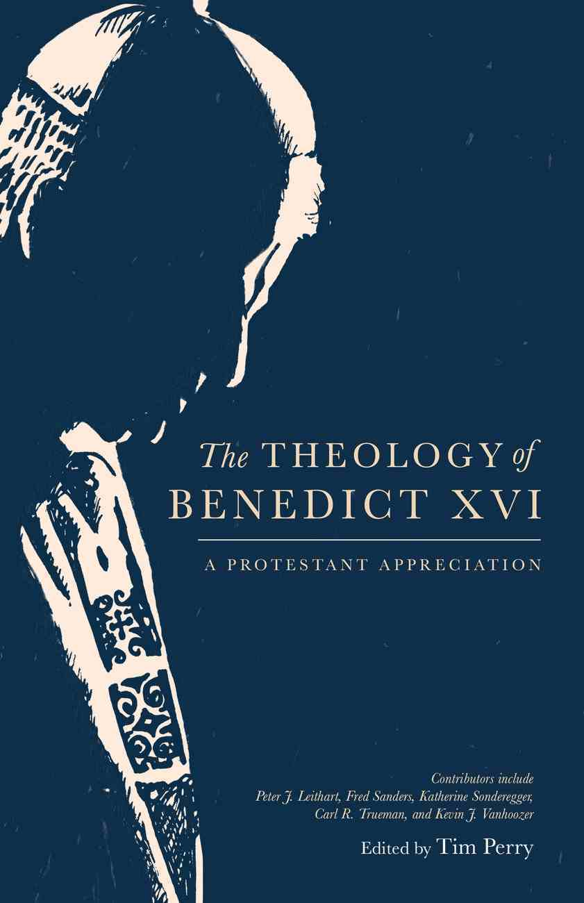 The Theology of Benedict Xvi: A Protestant Appreciation Hardback