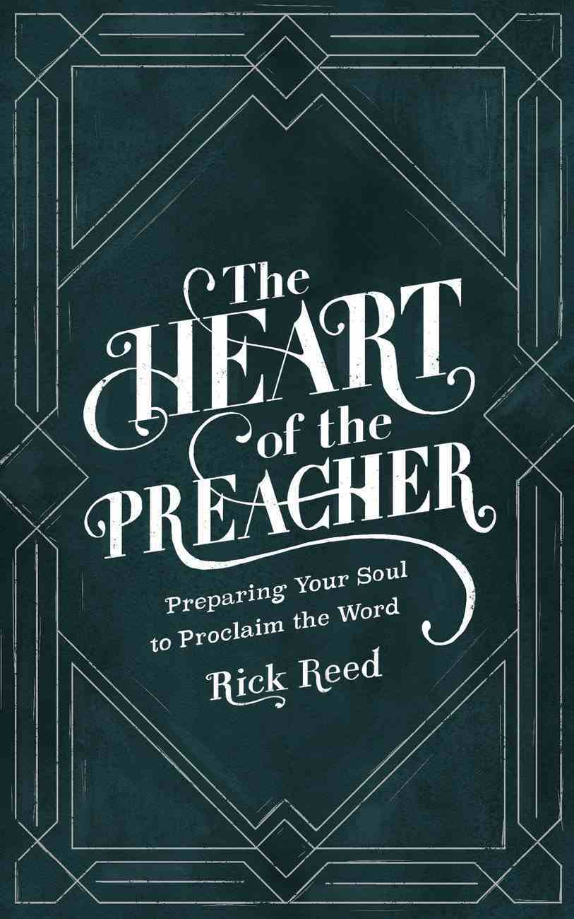 The Heart of the Preacher: Preparing Your Soul to Proclaim the Word Hardback