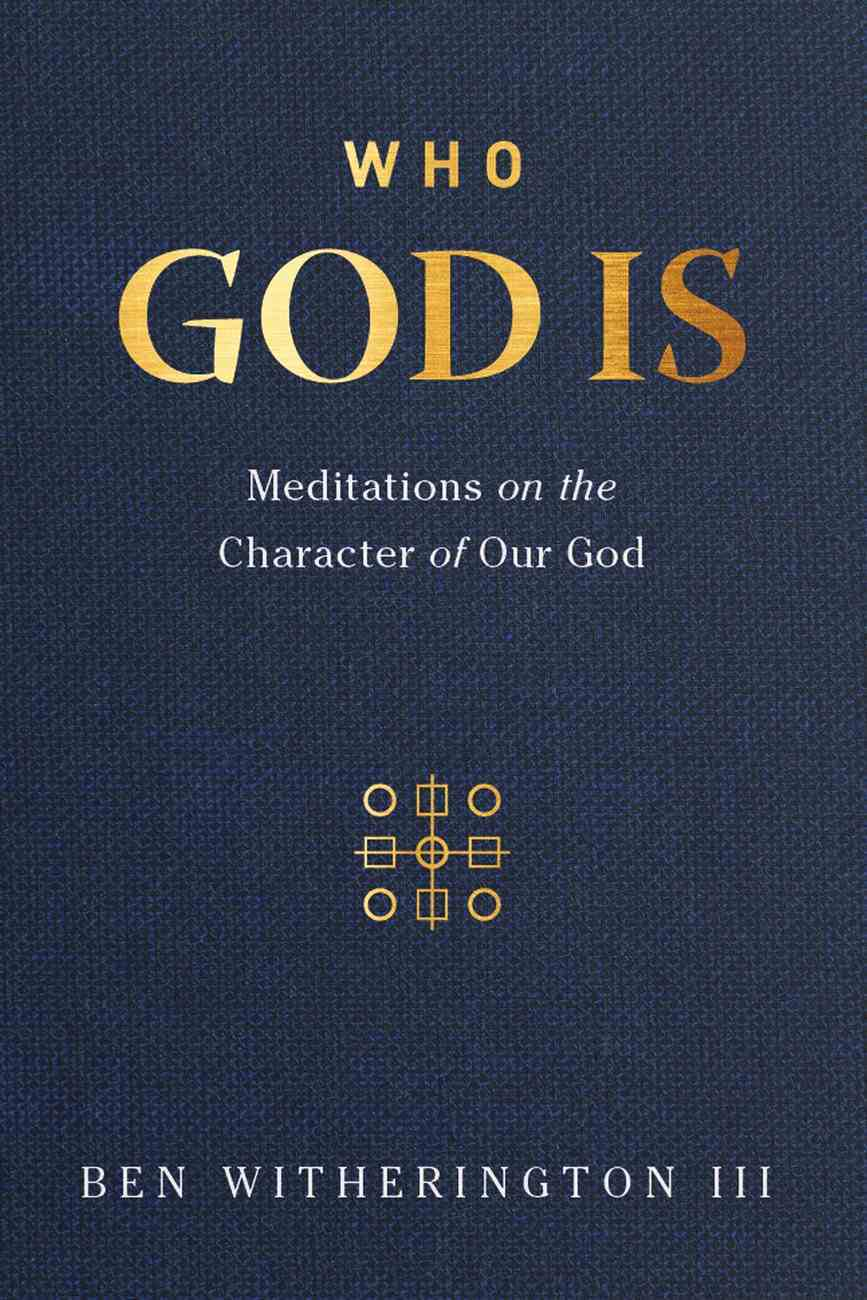Who God is: Meditations on the Character of Our God Hardback