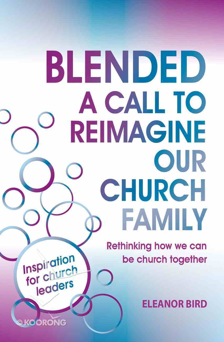 Blended: A Call to Reimagine Our Church Family Paperback