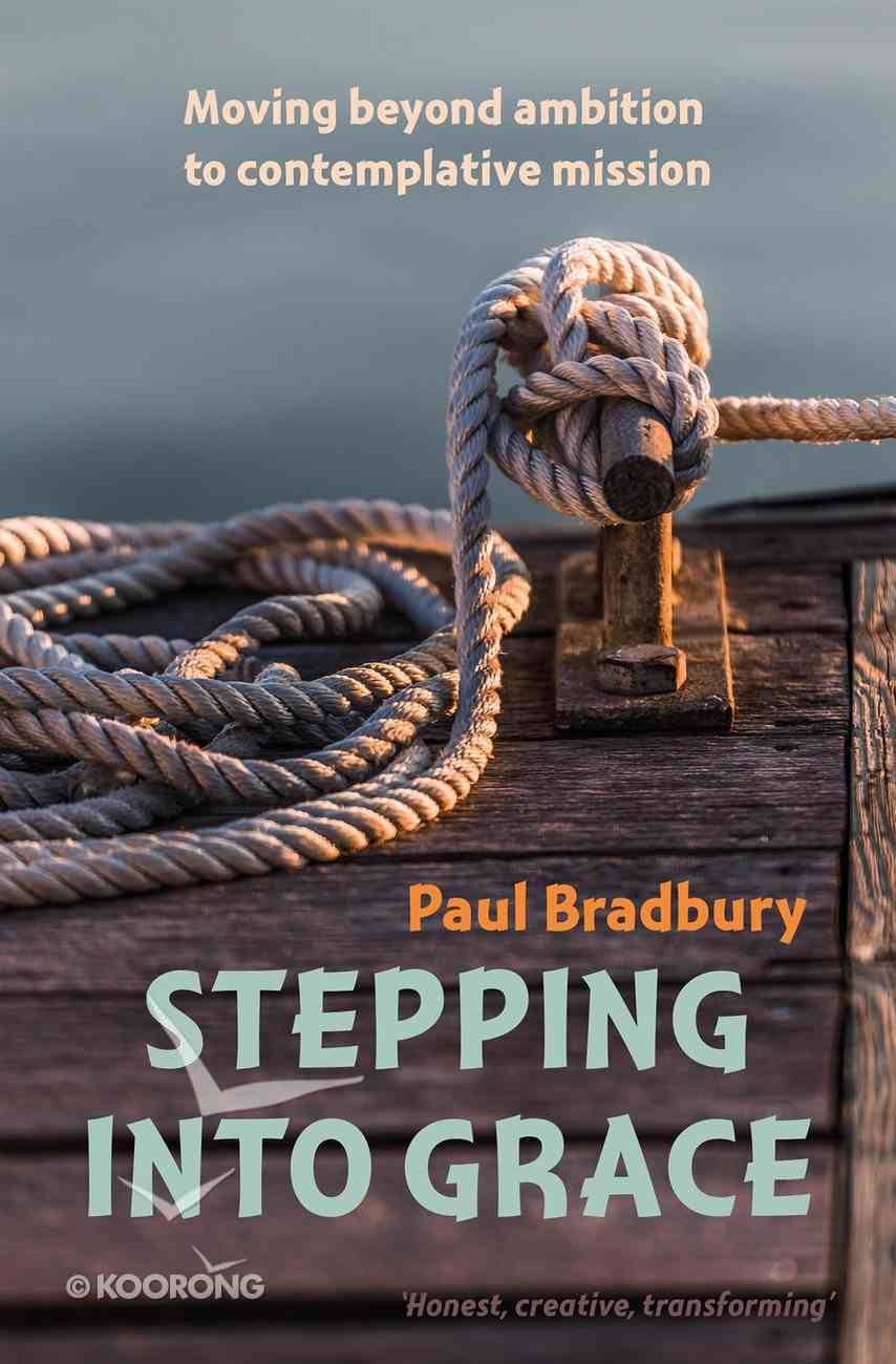 Stepping Into Grace: Moving Beyond Ambition to Contemplative Mission Paperback