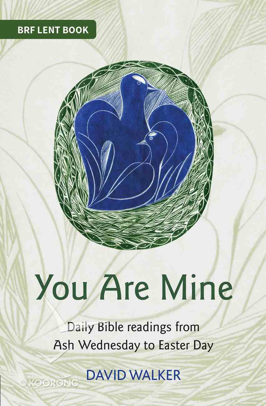 You Are Mine: Daily Bible Readings From Ash Wednesday to Easter Day (Brf Lent Book Series) Paperback