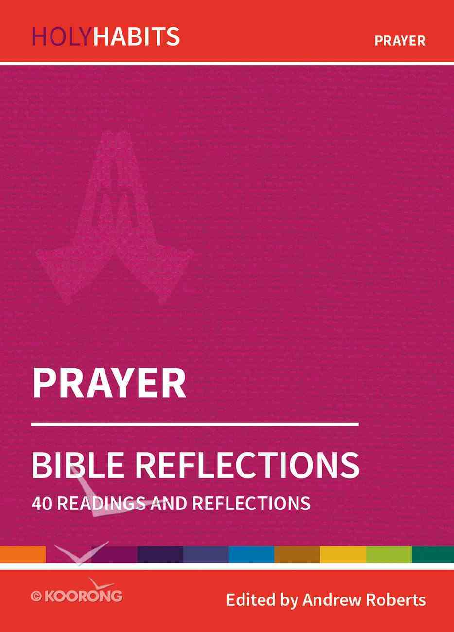 Prayer: 40 Readings and Reflections (Holy Habits Series) Paperback
