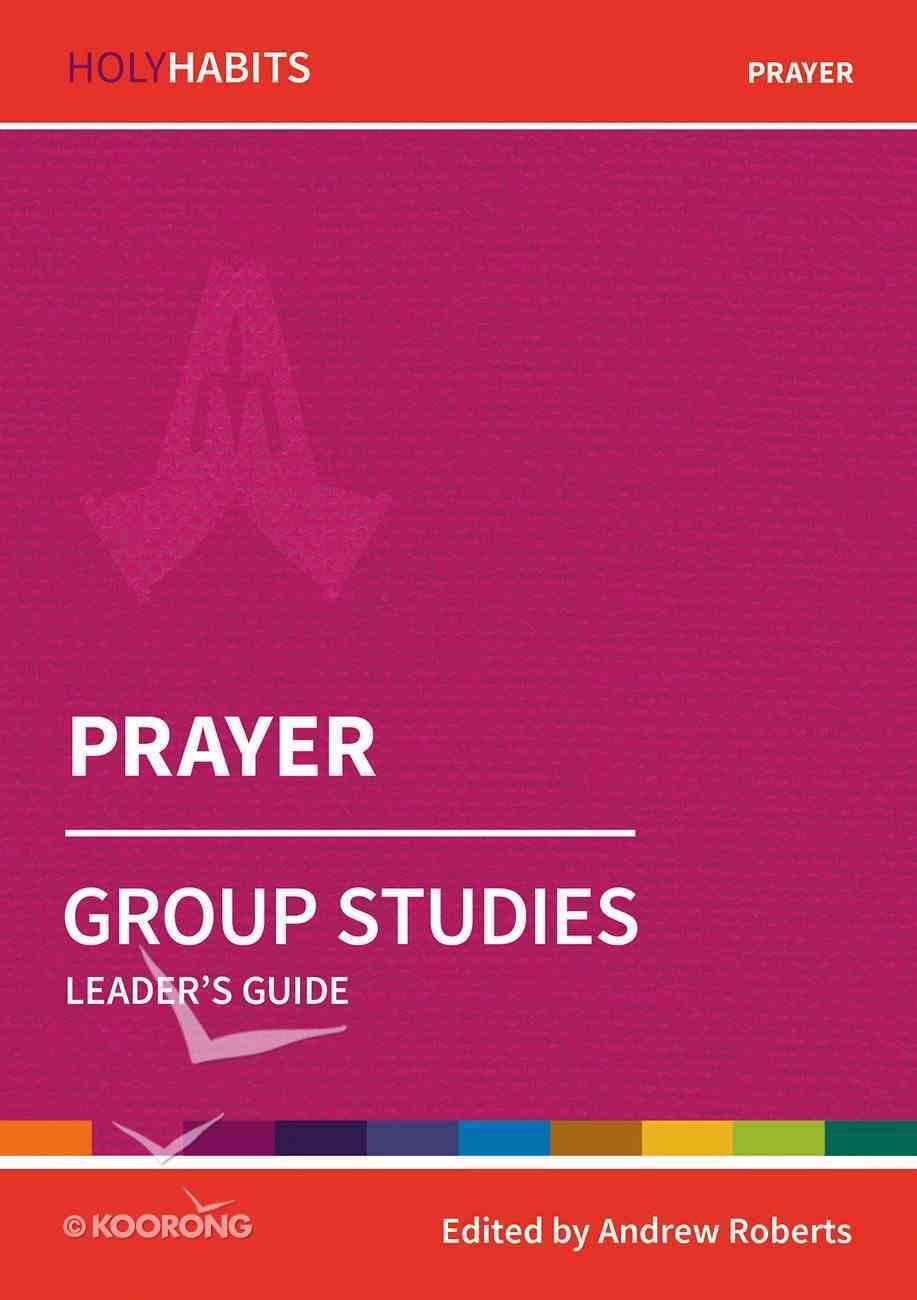 Prayer (Leader Guide) (Holy Habits Series) Paperback