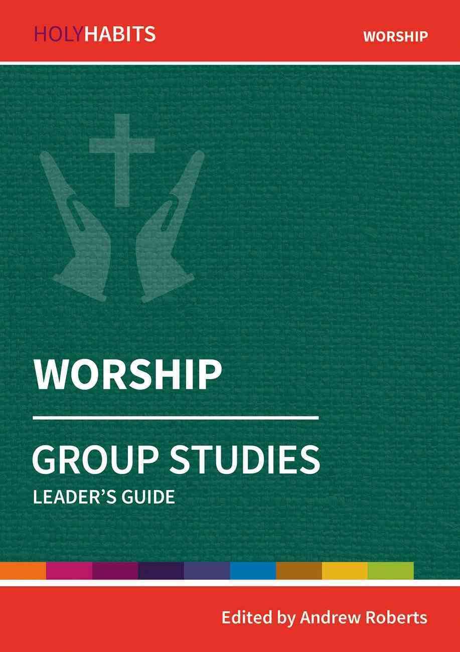 Worship : Group Studies (Leader Guide) (Holy Habits Series) Paperback