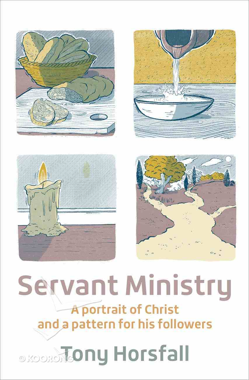 Servant Ministry: A Portrait of Christ and a Pattern For His Followers PB (Smaller)