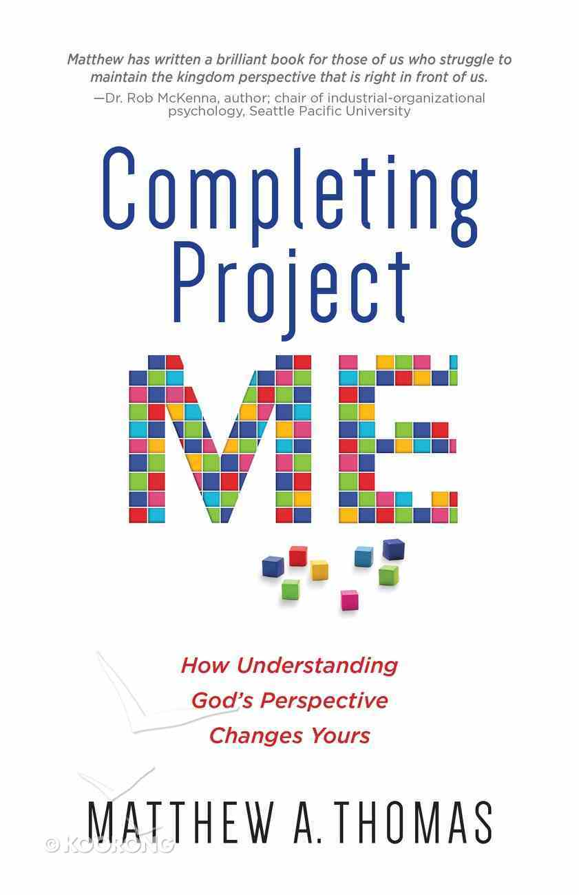 Completing Project Me: How Understanding God's Perspective Changes Yours Paperback