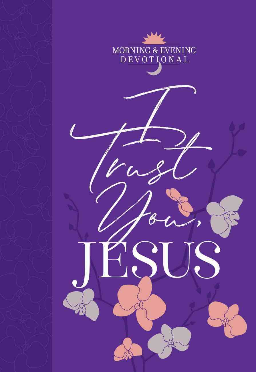 I Trust You, Jesus (Morning & Evening Devotional) Imitation Leather