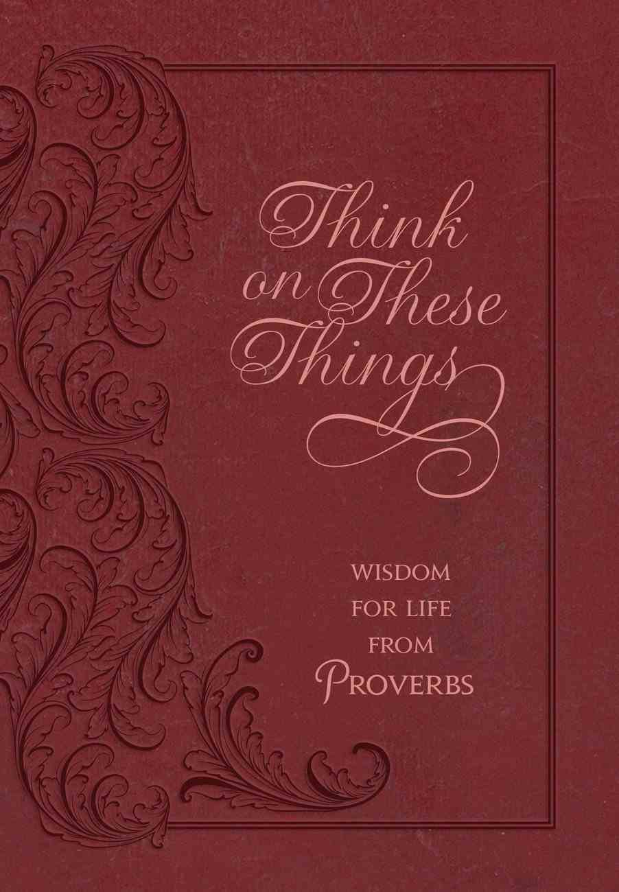 Think on These Things: Wisdom For Life From Proverbs Cordovan Flexi Back
