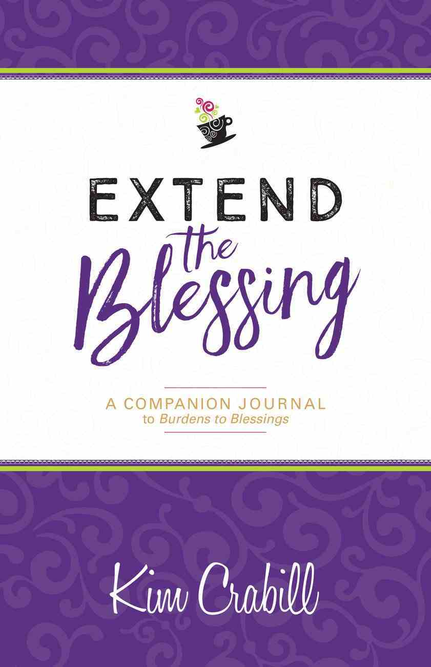 "Extend the Blessing Companion to ""Burdens to Blessings"" (A Guided Journal) Paperback"