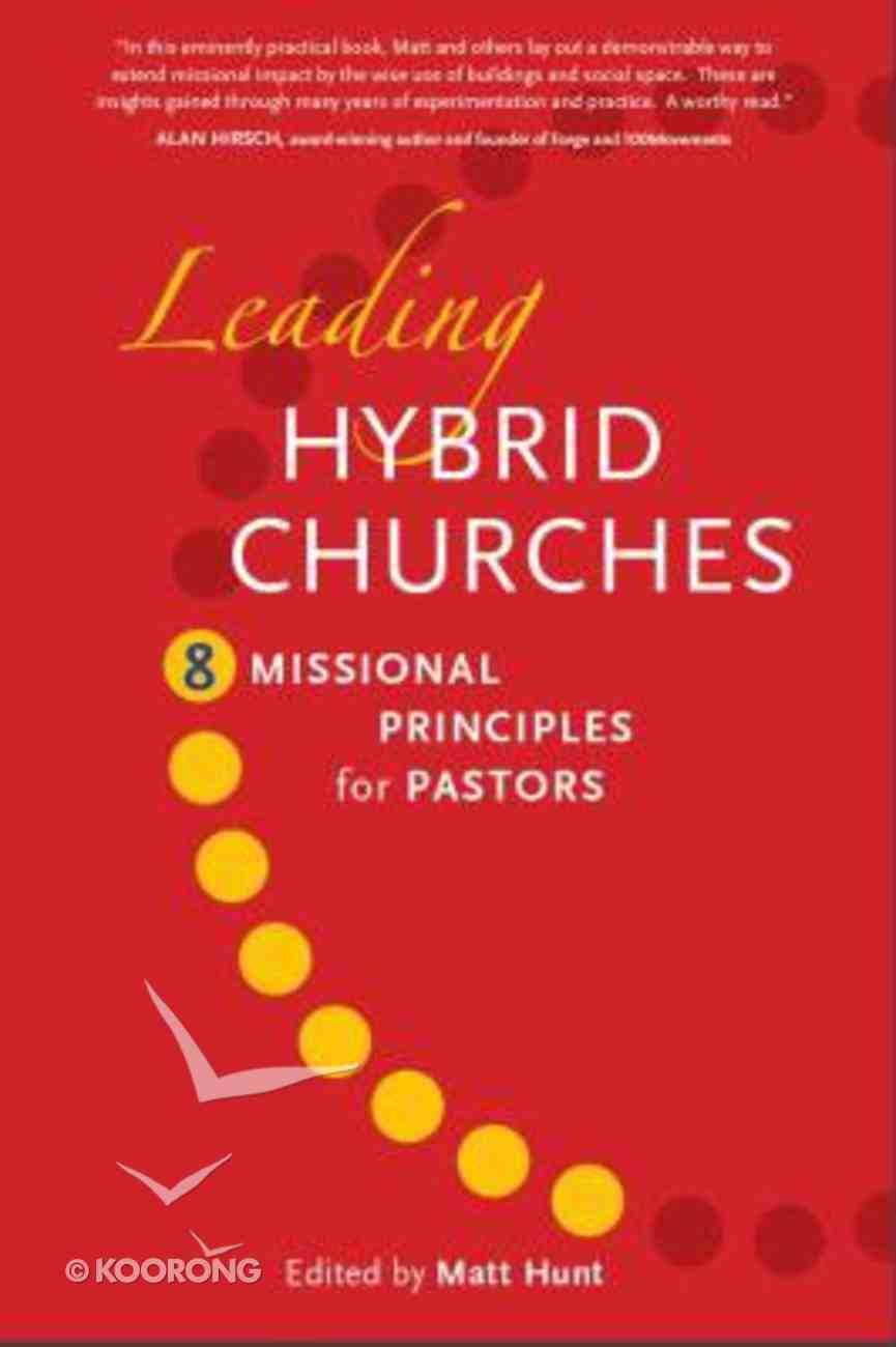 Leading Hybrid Churches: 8 Missional Principles For Pastors A4 PB Format