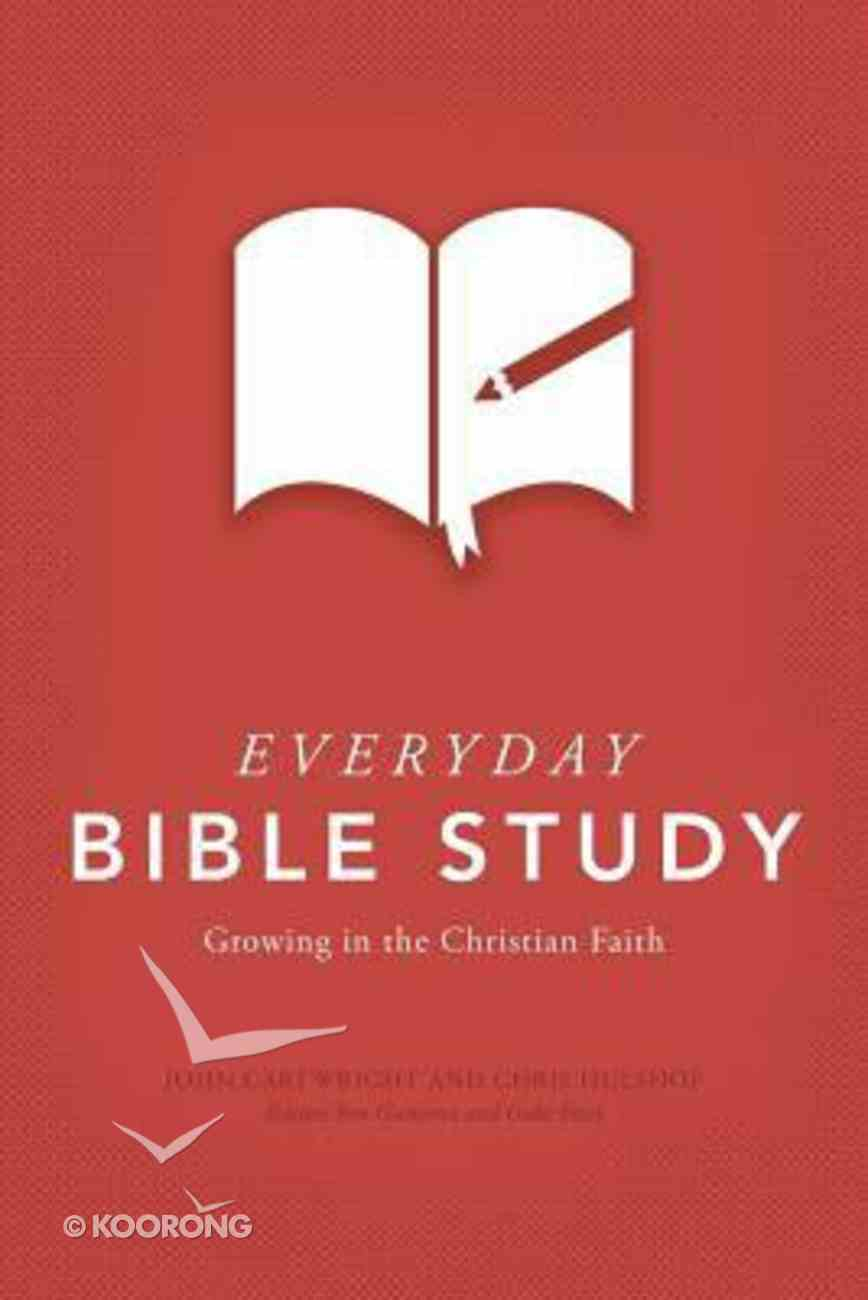 Everyday Bible Study: Growing in the Christian Faith Paperback
