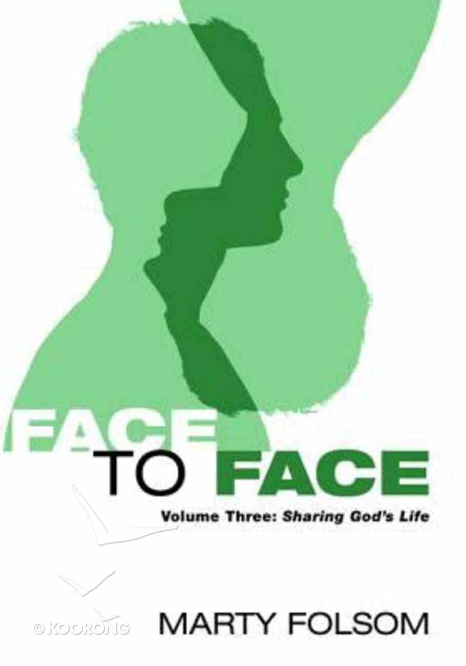 Face to Face: Sharing God's Life (Vol #03) Paperback