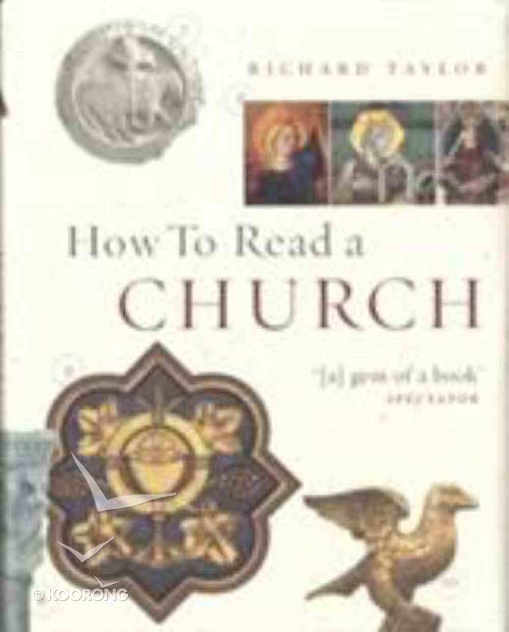 How to Read a Church: An Illustrated Guide to Images, Symbols and Meanings in Churches and Cathedrals Hardback