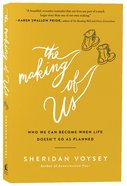 The Making of Us: Who We Can Become When Life Doesn't Go as Planned Paperback