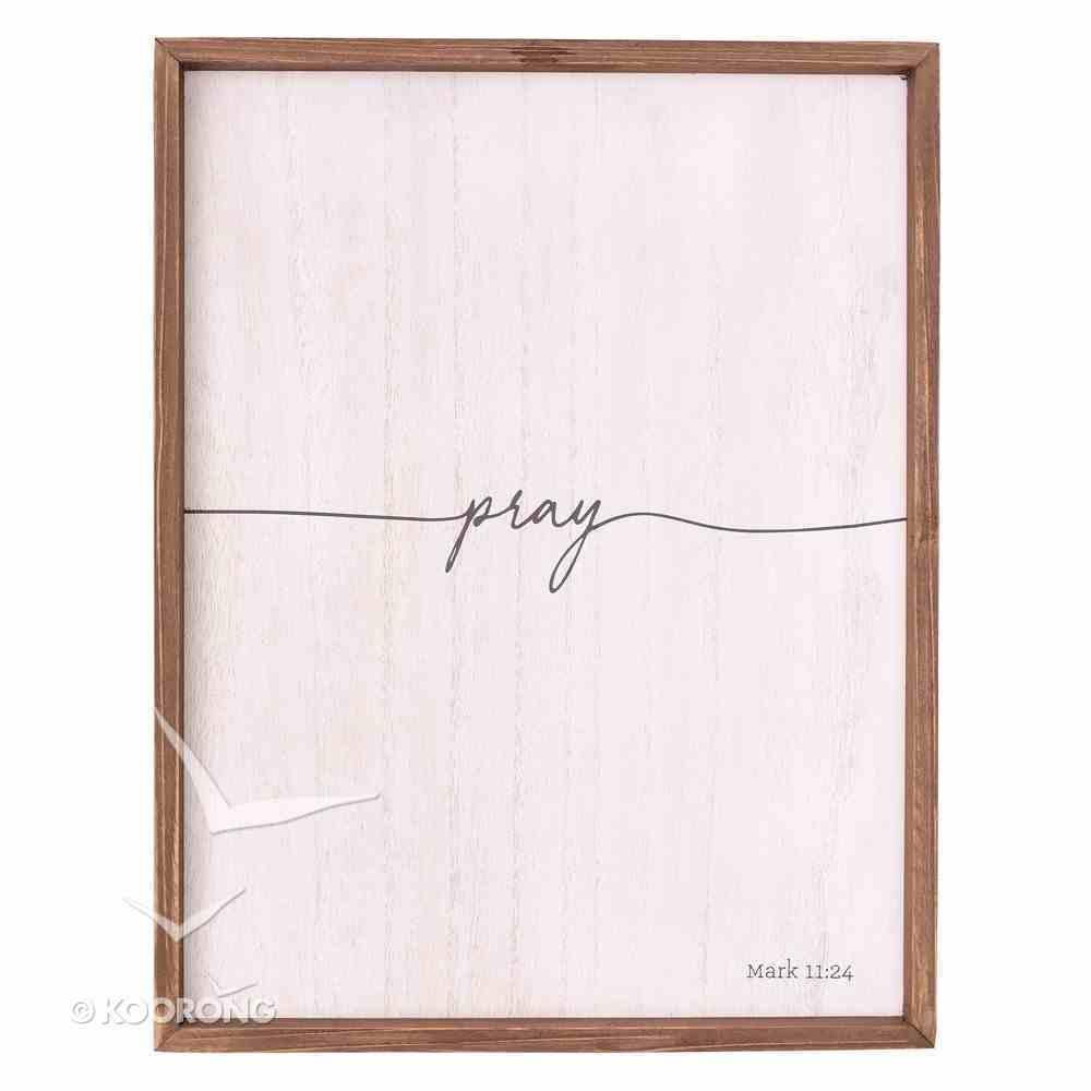 Wall Plaque: Pray, White/Black Writting (Mdf) (Mark 11:24) Plaque
