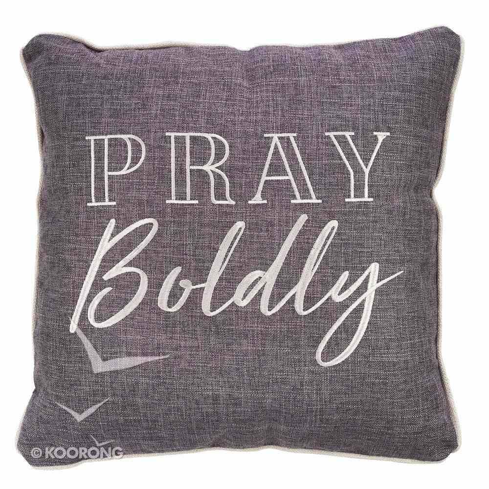 Square Pillow: Pray Boldly, Grey/White Soft Goods